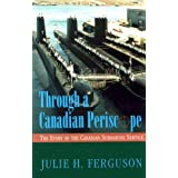 Through a Canadian periscope: The story of the Canadian Submarine Serviceby Julie H Ferguson