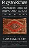 Rugs to Riches: An Insiders Guide to Buying Oriental Rugs, Revised & Updated Edition