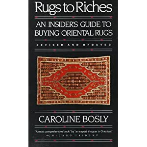 Rugs to Riches: An Insider's Guide to Buying Oriental Rugs, Revised & Updated Edition
