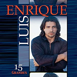 Luis Enrique - 15 Grandes Exitos - Amazon.com Music