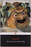 The Pot of Gold and Other Plays (Classics) (0140441492) by Plautus