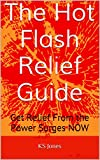The Hot Flash Relief Guide: Get Relief From the Power Surges NOW