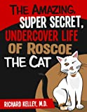 The Amazing, Super Secret, Undercover Life of Roscoe the Cat