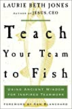 Teach Your Team to Fish: Using Ancient Wisdom for Inspired Teamwork (0609606794) by Kenneth Blanchard