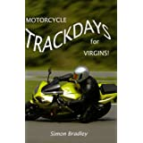 Motorcycle Trackdays for Virgins: A UK Guideby Simon Bradley