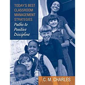 Today's Best Classroom Management Strategies: Paths to Positive Discipline C. M. Charles