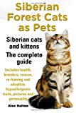 Siberian Forest Cats as Pets: Siberian Cats and Kittens. The Complete Guide.