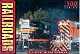 Railroads: A History in Photographs (The 500)