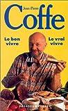 echange, troc Jean-Pierre Coffe - Le Bon Vivre, le vrai vivre