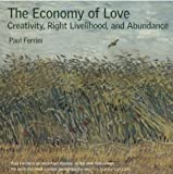 img - for The Economy of Love: Creativity, Right Livelihood & Abundance book / textbook / text book
