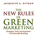 The New Rules of Green Marketing: Stragegies, Tools, and Inspiration for Sustainable Branding Audiobook by Jacquelyn Ottman Narrated by Caroline Miller