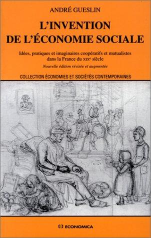 L'Invention de l'économie sociale. Idées, pratiques et imaginaires coopératifs et mutualistes dans la France du XIXe siècle