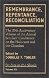 img - for Remembrance, Repentance, Reconciliation - Volume XXI: The 25th Anniversary Volume of the Annual Scholar's Conference on the Holocaust and the Churches (Studies in the Shoah) book / textbook / text book