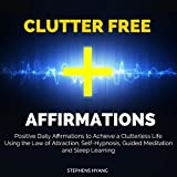 Clutter Free Affirmations: Positive Daily Affirmations to Achieve a Clutterless Life Using the Law of Attraction, Self-Hypnosis, Guided Meditation