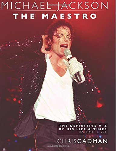 Michael Jackson The Maestro The Definitive A-Z Volume II - K-Z