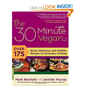 The 30-Minute Vegan: Over 175 Quick, Delicious, and Healthy Recipes for Everyday Cooking Mark Reinfeld and Jennifer Murray