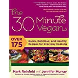 The 30-Minute Vegan: Over 175 Quick, Delicious, and Healthy Recipes for Everyday Cooking ~ Mark Reinfeld