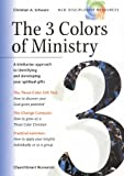 The 3 Colors of Ministry : A Trinitarian Approach to Identifying and Developing Your Spiritual Gifts