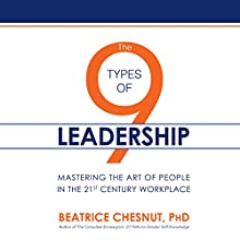 The 9 Types of Leadership: Mastering the Art of People in the 21st Century Workplace Audiobook by Beatrice Chestnut PhD Narrated by Dina Pearlman