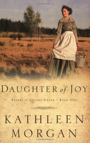 Daughter of Joy (Brides of Culdee Creek, Book 1): Brides of Culdee Creek Series, Book 1