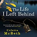 The Life I Left Behind (       UNABRIDGED) by Colette McBeth Narrated by Imogen Church