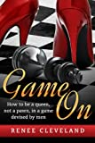 Game On: How to be a queen, not a pawn, in a game devised by men.