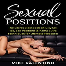 Sexual Positions: The Secret Blackbook of Juicy Sex Tips, Sex Positions & Kama Sutra Techniques for Ultimate Pleasure! Audiobook by Mike Valentino Narrated by Eddie Leonard Jr.