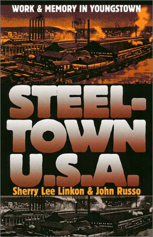 Image for Steeltown U.S.A.: Work and Memory in Youngstown