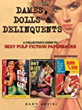 Dames, Dolls and Delinquents: A Collectors Guide to Sexy Pulp Fiction Paperbacks