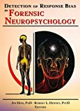 Detection of Response Bias in Forensic Neuropsychology (Monograph Published Simultaneously As the Journal of Forensic Neuropsychology, 3/4&1/2)