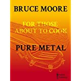 For Those about to Cook Pure Metalby Bruce Moore