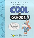 The Little Book of Cool at School (0099403366) by Byrne, John