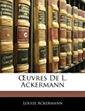 img - for OEuvres De L. Ackermann (French Edition) book / textbook / text book