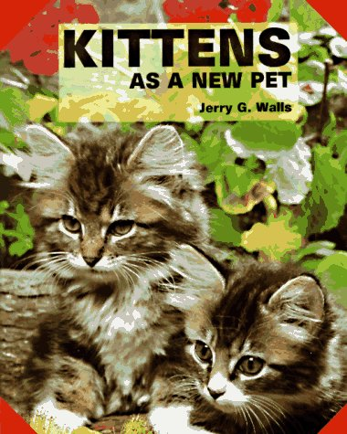 Kittens As a New Pet (As a New Pet Series), Jerry G. Walls