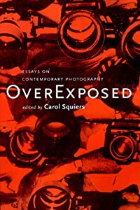 overexposed essays on contemporary photography