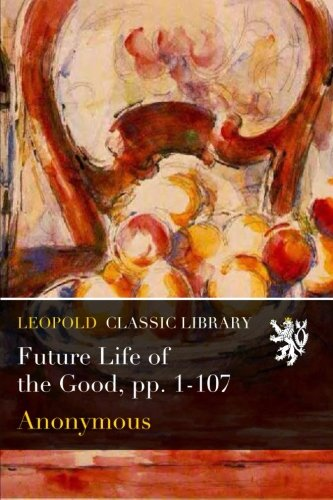 Future Life of the Good, pp. 1-107 PDF