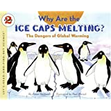 Why Are the Ice Caps Melting?: The Dangers of Global Warming (Let's-Read-And-Find-Out Science: Stage 2)by Anne Rockwell