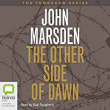 The Other Side of Dawn: Tomorrow Series #7 Audiobook by John Marsden Narrated by Suzi Dougherty