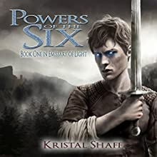 Powers of the Six: Emissary of Light, Book 1 Audiobook by Kristal Shaff Narrated by Gary Furlong