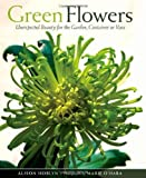 img - for Green Flowers: Unexpected Beauty for the Garden, Container or Vase by Hoblyn, Alison (2009) Hardcover book / textbook / text book