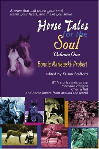 Book: Horse Tales for the Soul, Volume 1 - Stories That Will Touch Your Soul, Warm Your Heart and Make You Smile by Bonnie Marlewski-Probert