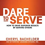 Dare to Serve: How to Drive Superior Results by Serving Others | Cheryl A. Bachelder
