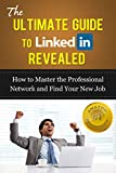 LinkedIn: How to Master the Professional Network and Find Your New Job (Job Interview, Career Development) (LinkedIn Revealed, Linkedin Mastery, Job Hunting)
