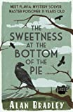Alan Bradley The Sweetness at the Bottom of the Pie: A Flavia de Luce Mystery