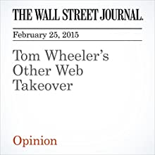 Tom Wheeler's Other Web Takeover (       UNABRIDGED) by The Wall Street Journal Narrated by Ken Borgers