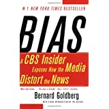 Bias: A CBS Insider Exposes How the Media Distort the News ~ Bernard Goldberg