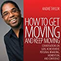 How to Get Moving and Keep Moving: Conversations on Goal Achievement, Personal Branding, Momentum, and Confidence Speech by Andre Taylor