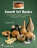 Gourd Art Basics: The Complete Guide to Cleaning, Preparation, & Repair