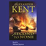 Second to None (       UNABRIDGED) by Alexander Kent Narrated by Michael Jayston