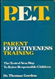 Thomas Gordon P.E.T. Parent Effectiveness Training: The Tested New Way